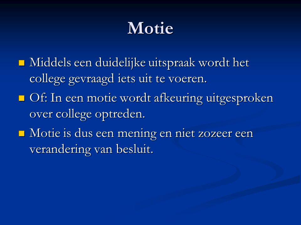 Motie Middels een duidelijke uitspraak wordt het college gevraagd iets uit te voeren. Middels een duidelijke uitspraak wordt het college gevraagd iets