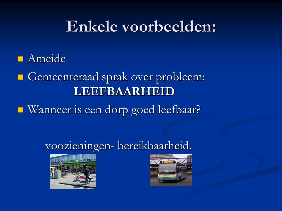 Enkele voorbeelden: Ameide Ameide Gemeenteraad sprak over probleem: LEEFBAARHEID Gemeenteraad sprak over probleem: LEEFBAARHEID Wanneer is een dorp go