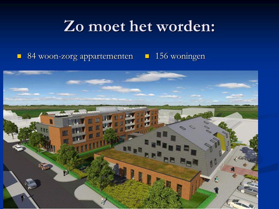 Zo moet het worden: 84 woon-zorg appartementen 84 woon-zorg appartementen 156 woningen