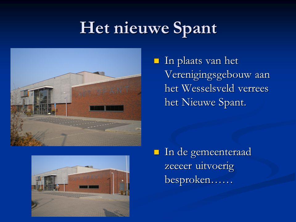 Het nieuwe Spant In plaats van het Verenigingsgebouw aan het Wesselsveld verrees het Nieuwe Spant. In de gemeenteraad zeeeer uitvoerig besproken……