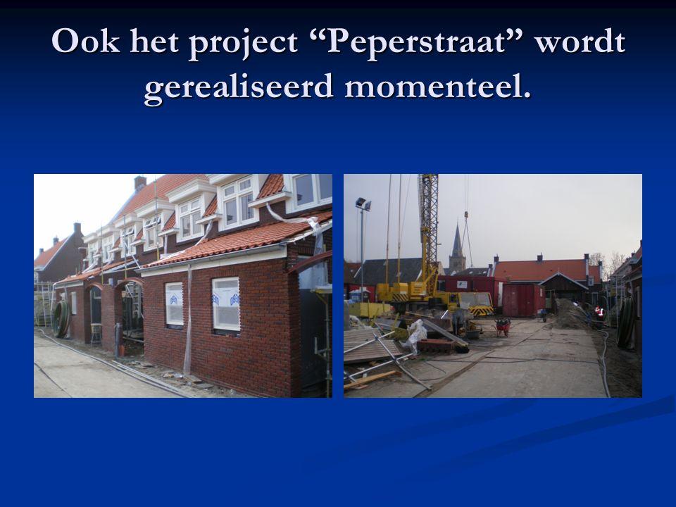 Ook het project Peperstraat wordt gerealiseerd momenteel.