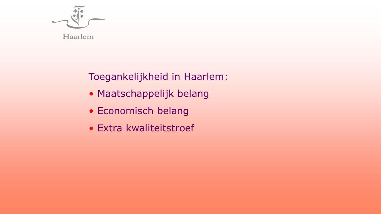 Toegankelijkheid in Haarlem: Maatschappelijk belang Economisch belang Extra kwaliteitstroef