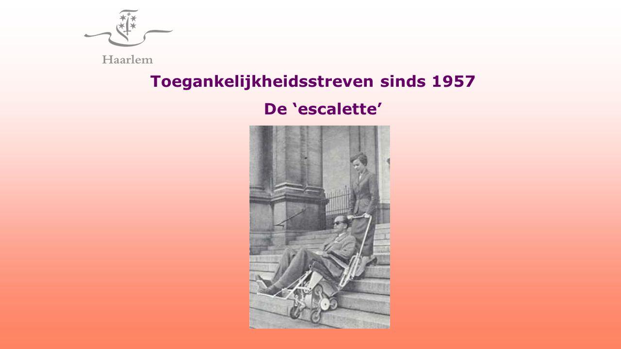 Toegankelijkheidsstreven sinds 1957 De 'escalette'