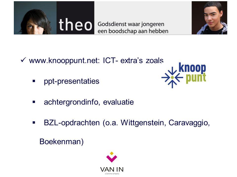 www.knooppunt.net: ICT- extra's zoals  ppt-presentaties  achtergrondinfo, evaluatie  BZL-opdrachten (o.a. Wittgenstein, Caravaggio, Boekenman)