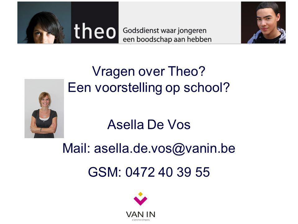 Vragen over Theo? Een voorstelling op school? Asella De Vos Mail: asella.de.vos@vanin.be GSM: 0472 40 39 55