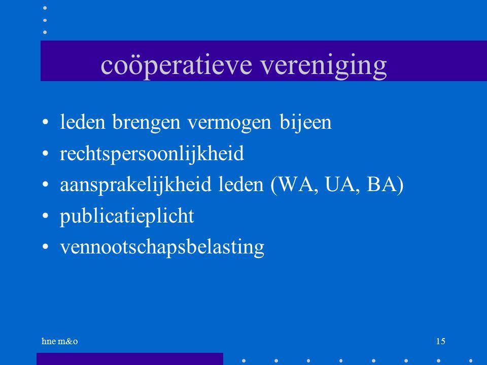 hne m&o15 coöperatieve vereniging leden brengen vermogen bijeen rechtspersoonlijkheid aansprakelijkheid leden (WA, UA, BA) publicatieplicht vennootschapsbelasting