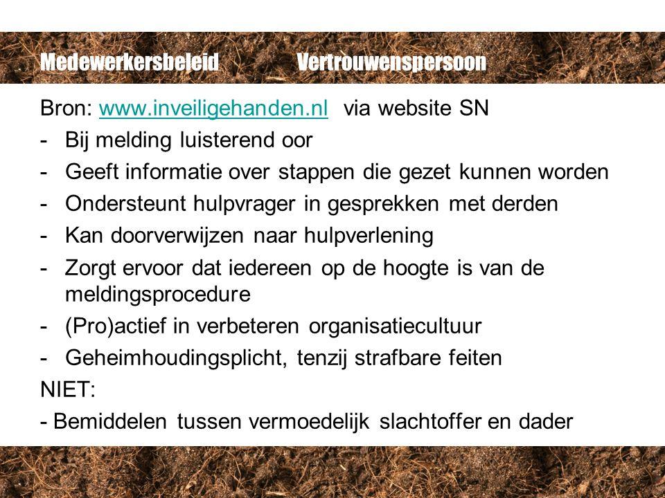 Medewerkersbeleid Vertrouwenspersoon Bron: www.inveiligehanden.nl via website SNwww.inveiligehanden.nl -Bij melding luisterend oor -Geeft informatie o