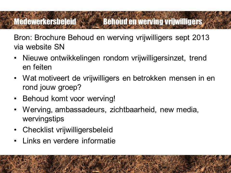 Medewerkersbeleid Behoud en werving vrijwilligers Bron: Brochure Behoud en werving vrijwilligers sept 2013 via website SN Nieuwe ontwikkelingen rondom
