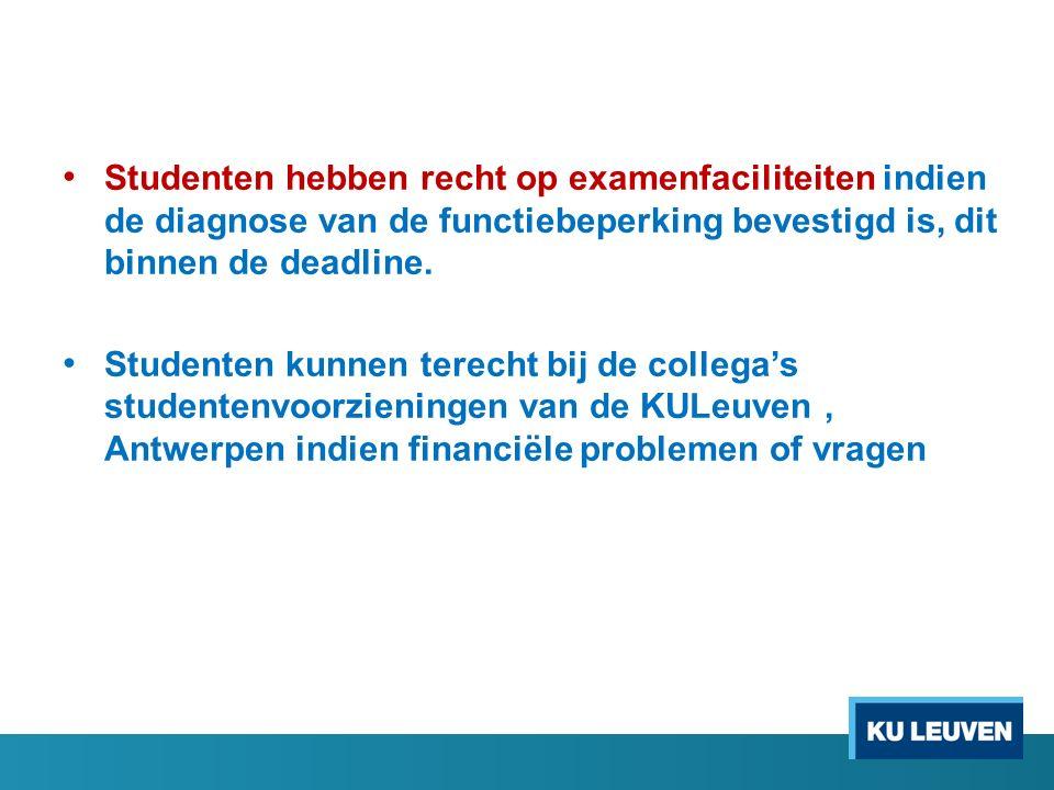 Studenten hebben recht op examenfaciliteiten indien de diagnose van de functiebeperking bevestigd is, dit binnen de deadline.