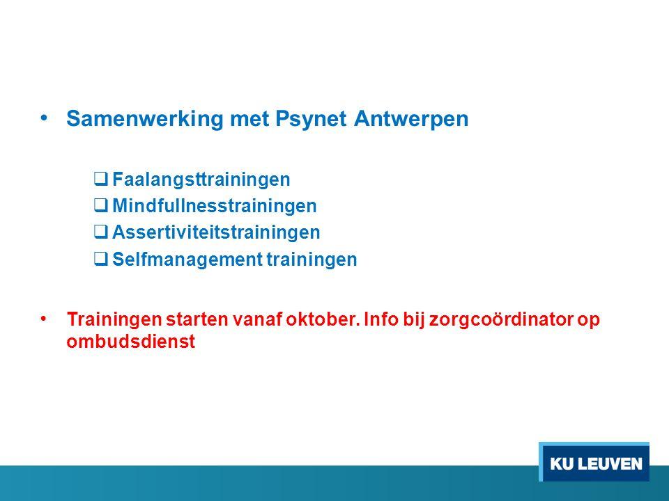 Samenwerking met Psynet Antwerpen  Faalangsttrainingen  Mindfullnesstrainingen  Assertiviteitstrainingen  Selfmanagement trainingen Trainingen starten vanaf oktober.