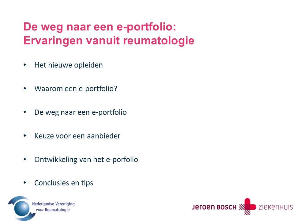 De weg naar een e-portfolio: Ervaringen vanuit reumatologie Het nieuwe opleiden Waarom een e-portfolio? De weg naar een e-portfolio Keuze voor een aan