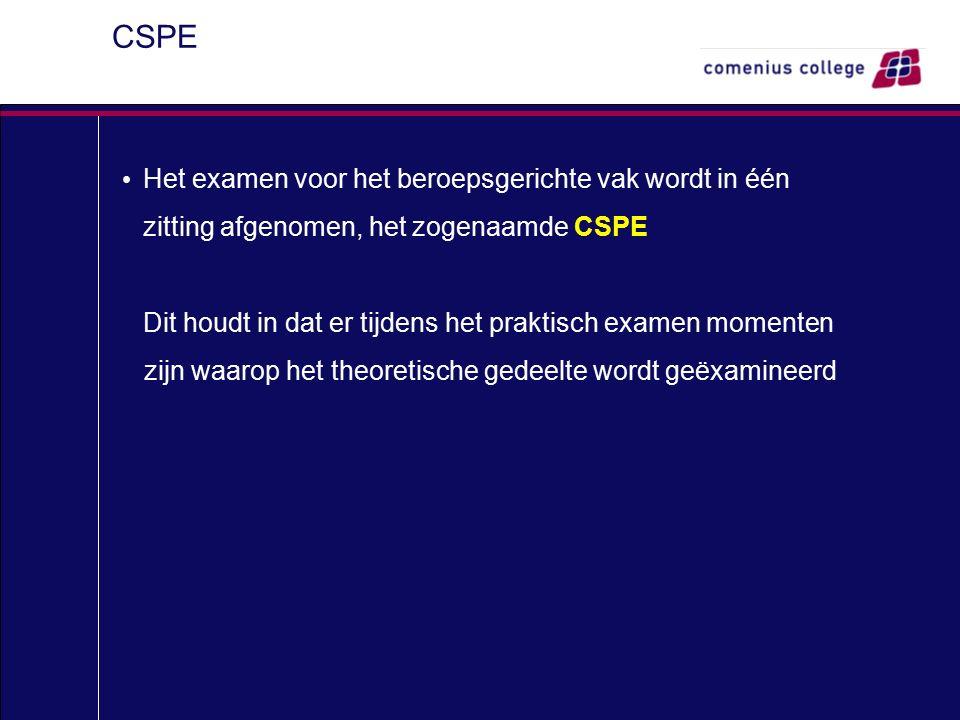 CSPE Het examen voor het beroepsgerichte vak wordt in één zitting afgenomen, het zogenaamde CSPE Dit houdt in dat er tijdens het praktisch examen momenten zijn waarop het theoretische gedeelte wordt geëxamineerd