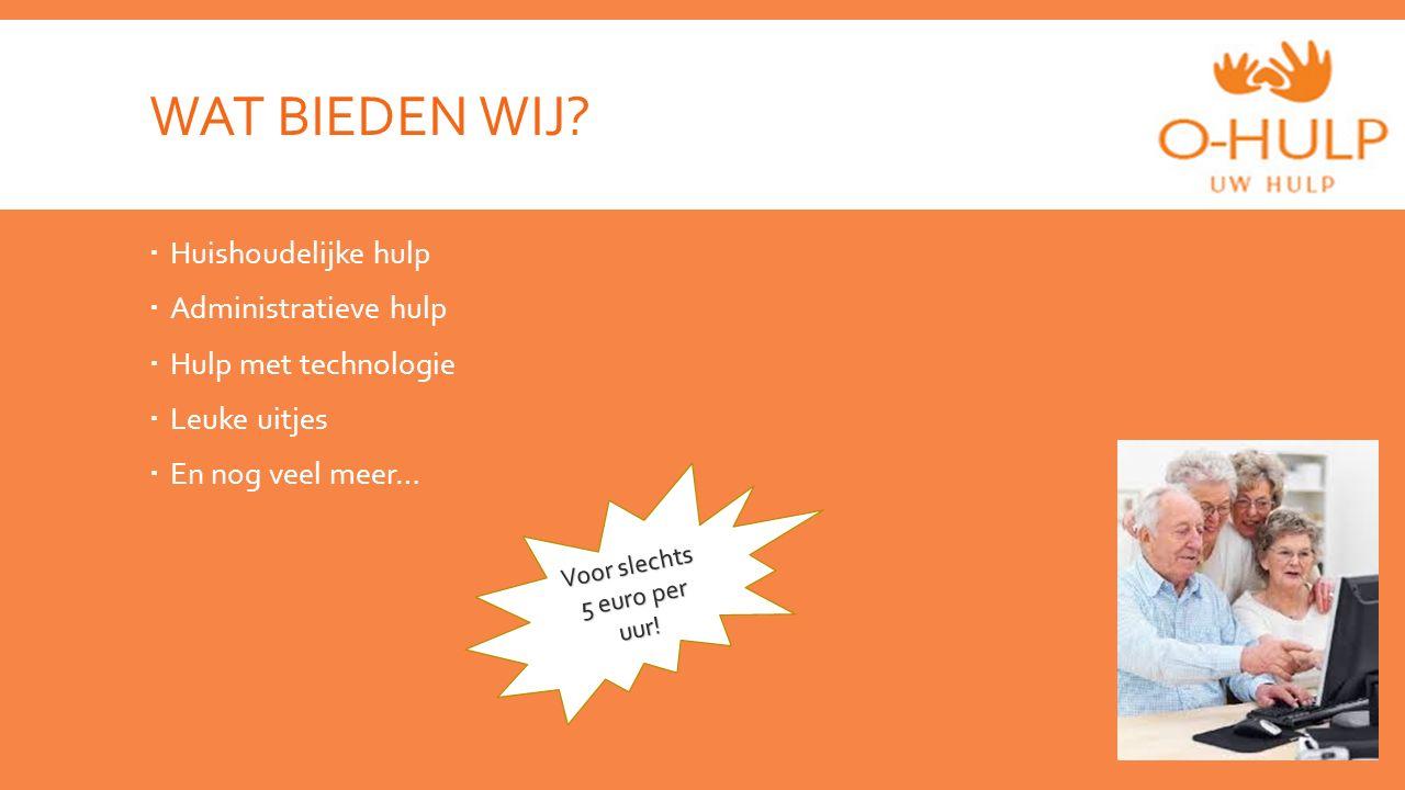 WAT BIEDEN WIJ?  Huishoudelijke hulp  Administratieve hulp  Hulp met technologie  Leuke uitjes  En nog veel meer… Voor slechts 5 euro per uur!