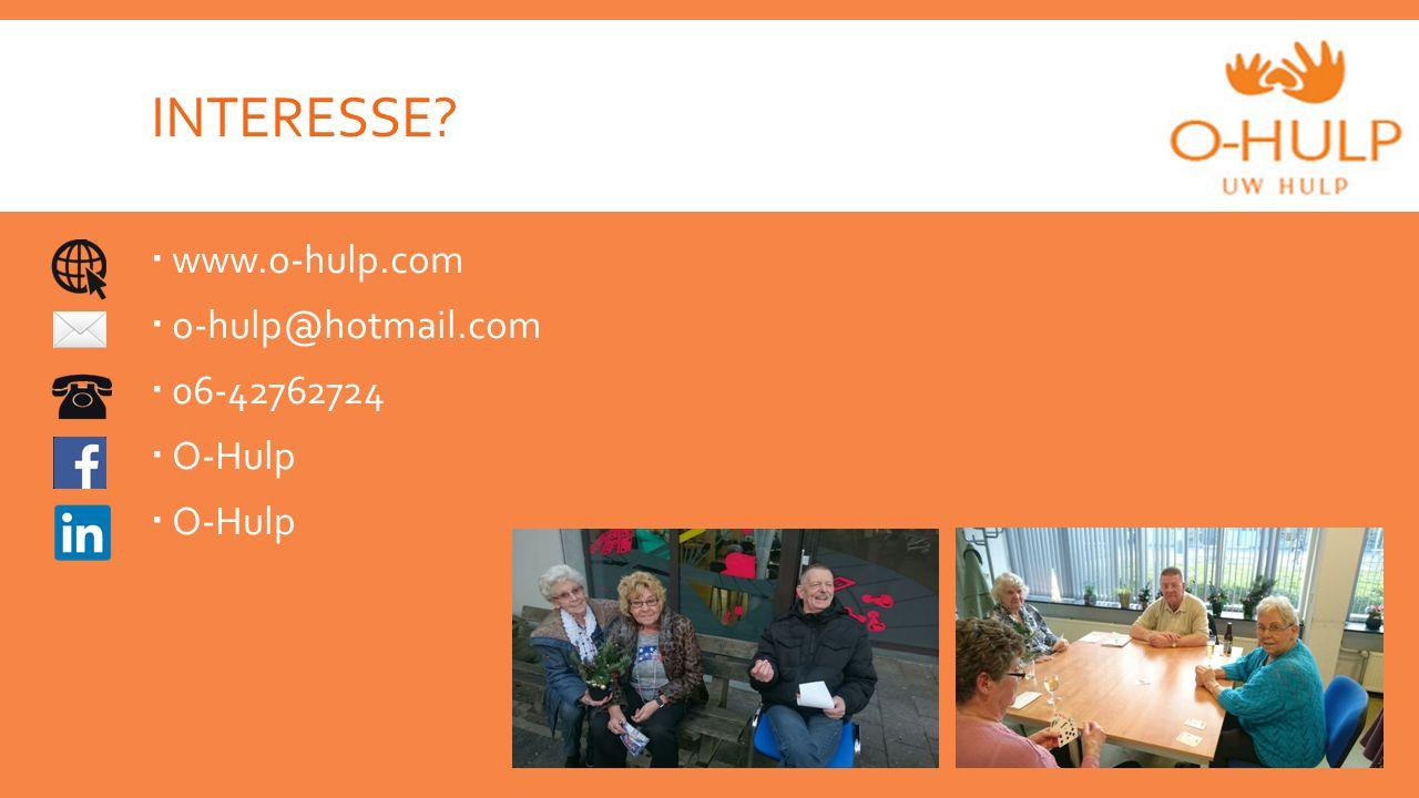 INTERESSE?  www.o-hulp.com  o-hulp@hotmail.com  06-42762724  O-Hulp