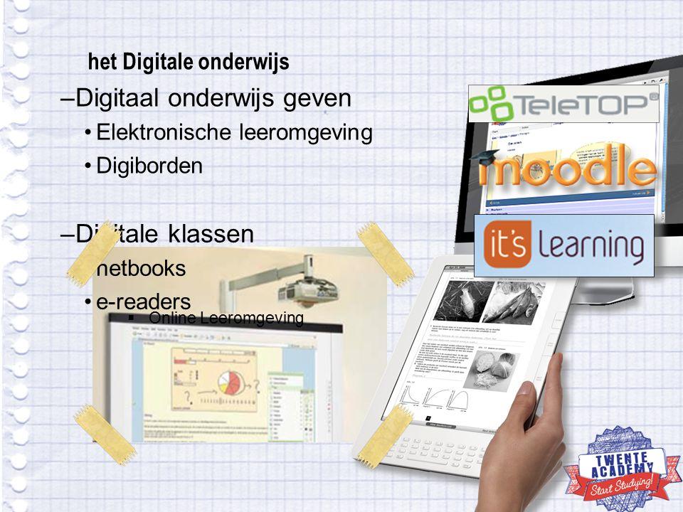 het Digitale onderwijs  Online Leeromgeving –Digitaal onderwijs geven Elektronische leeromgeving Digiborden –Digitale klassen netbooks e-readers