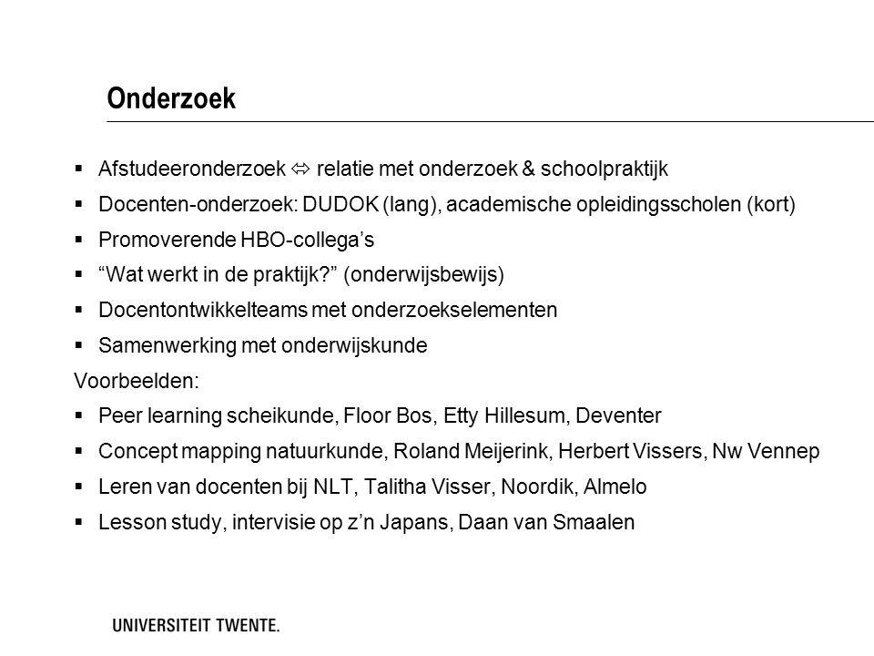 Onderzoek  Afstudeeronderzoek  relatie met onderzoek & schoolpraktijk  Docenten-onderzoek: DUDOK (lang), academische opleidingsscholen (kort)  Pro