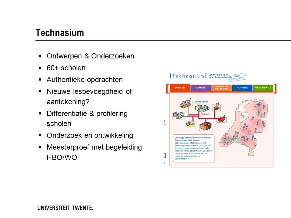 Technasium  Ontwerpen & Onderzoeken  60+ scholen  Authentieke opdrachten  Nieuwe lesbevoegdheid of aantekening?  Differentiatie & profilering sch