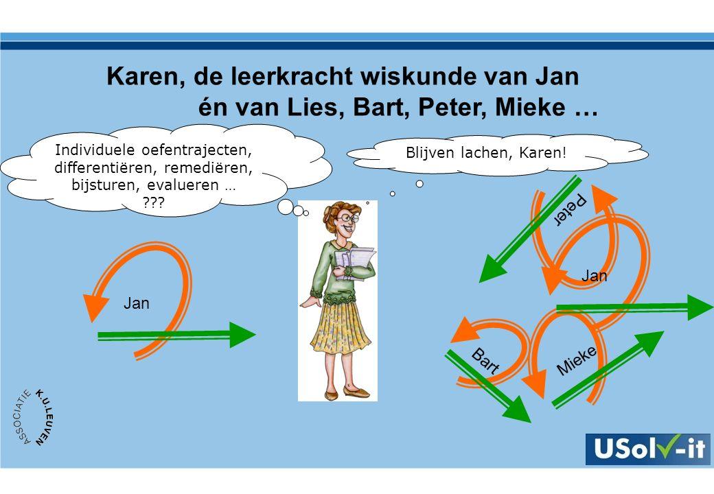 Karen, de leerkracht wiskunde van Jan én van Lies, Bart, Peter, Mieke … Individuele oefentrajecten, differentiëren, remediëren, bijsturen, evalueren … .