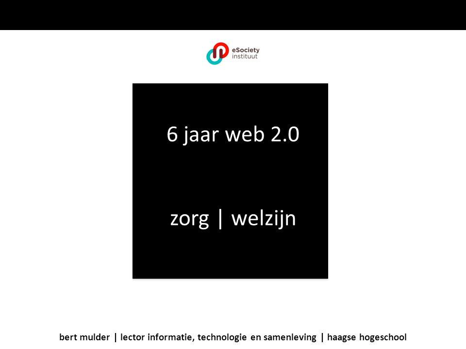 6 jaar web 2.0 zorg | welzijn bert mulder | lector informatie, technologie en samenleving | haagse hogeschool