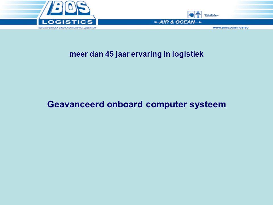 meer dan 45 jaar ervaring in logistiek Geavanceerd onboard computer systeem