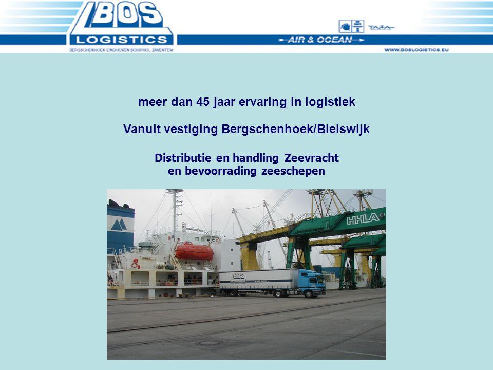 Vanuit vestiging Bergschenhoek/Bleiswijk Distributie en handling Zeevracht en bevoorrading zeeschepen meer dan 45 jaar ervaring in logistiek