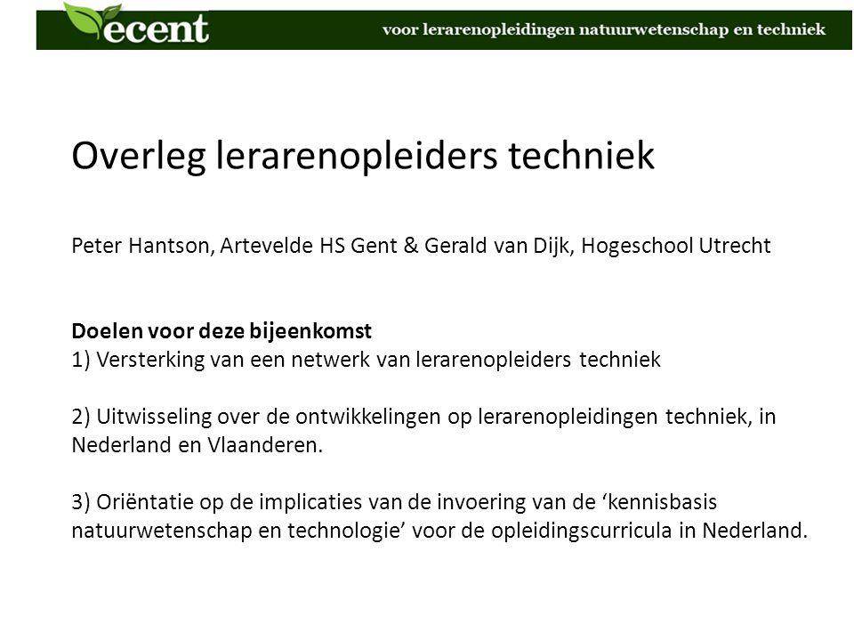 Overleg lerarenopleiders techniek Peter Hantson, Artevelde HS Gent & Gerald van Dijk, Hogeschool Utrecht Doelen voor deze bijeenkomst 1) Versterking v
