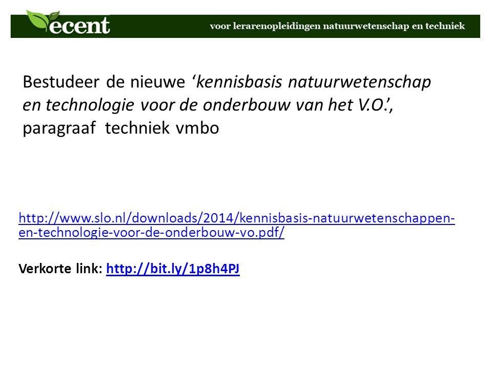 Bestudeer de nieuwe 'kennisbasis natuurwetenschap en technologie voor de onderbouw van het V.O.', paragraaf techniek vmbo http://www.slo.nl/downloads/