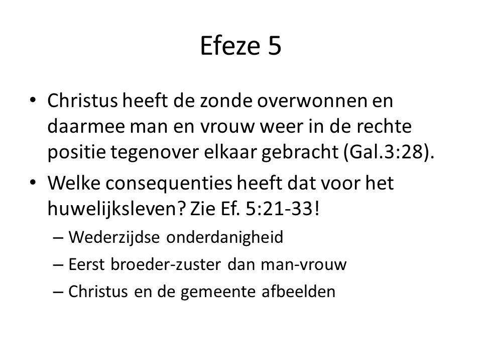 Efeze 5 Christus heeft de zonde overwonnen en daarmee man en vrouw weer in de rechte positie tegenover elkaar gebracht (Gal.3:28).