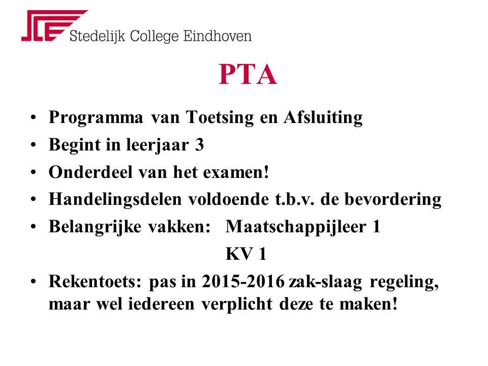 PTA Programma van Toetsing en Afsluiting Begint in leerjaar 3 Onderdeel van het examen! Handelingsdelen voldoende t.b.v. de bevordering Belangrijke va