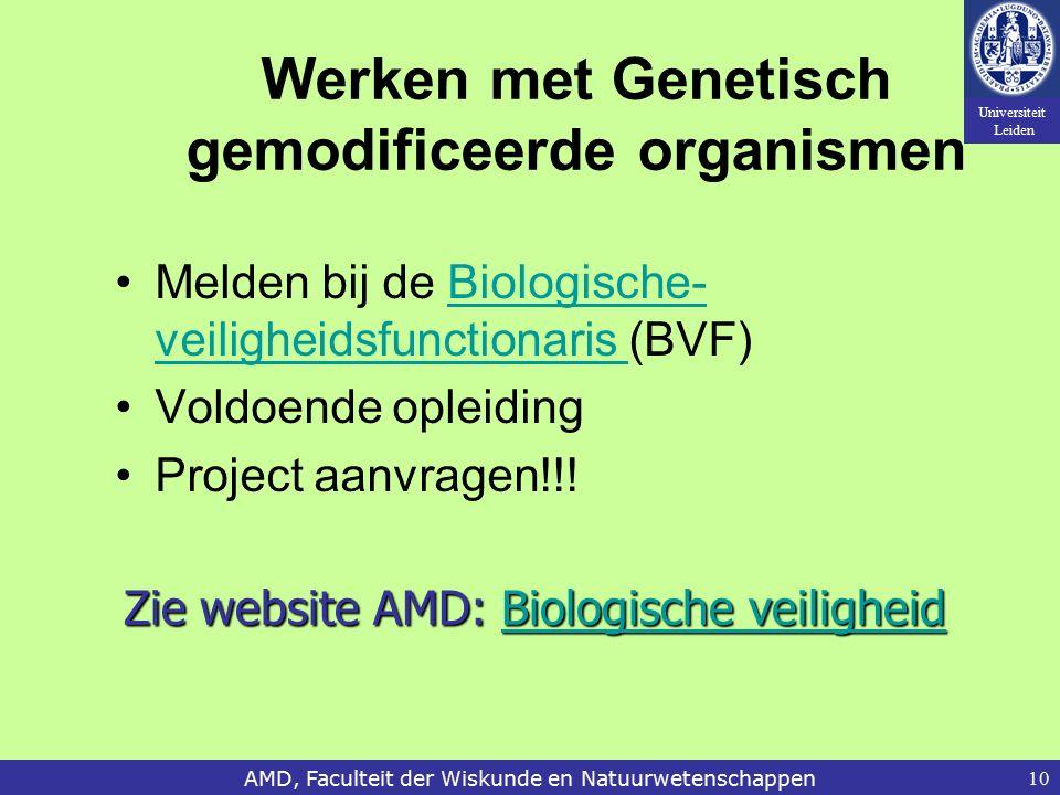 Universiteit Leiden AMD, Faculteit der Wiskunde en Natuurwetenschappen10 Werken met Genetisch gemodificeerde organismen Melden bij de Biologische- veiligheidsfunctionaris (BVF)Biologische- veiligheidsfunctionaris Voldoende opleiding Project aanvragen!!.