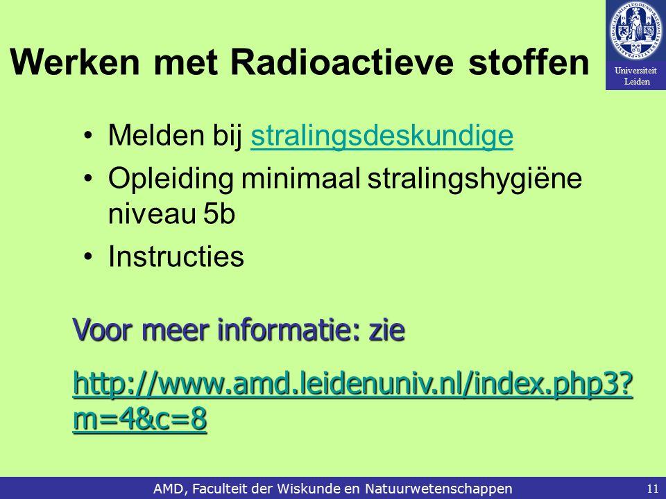 Universiteit Leiden AMD, Faculteit der Wiskunde en Natuurwetenschappen11 Werken met Radioactieve stoffen Melden bij stralingsdeskundigestralingsdeskundige Opleiding minimaal stralingshygiëne niveau 5b Instructies Voor meer informatie: zie http://www.amd.leidenuniv.nl/index.php3.