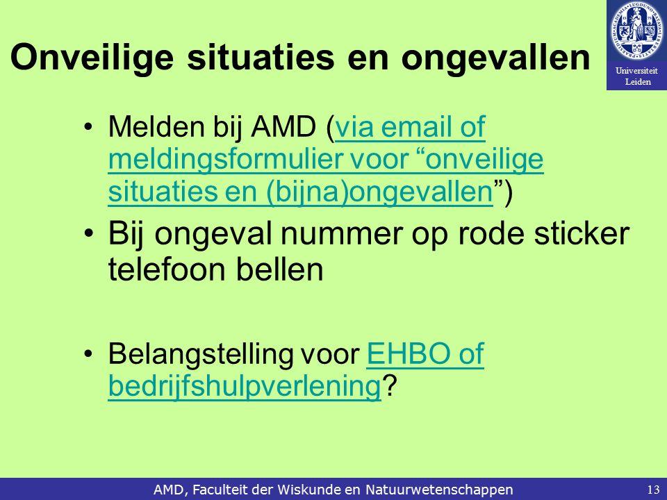 Universiteit Leiden AMD, Faculteit der Wiskunde en Natuurwetenschappen13 Onveilige situaties en ongevallen Melden bij AMD (via email of meldingsformul