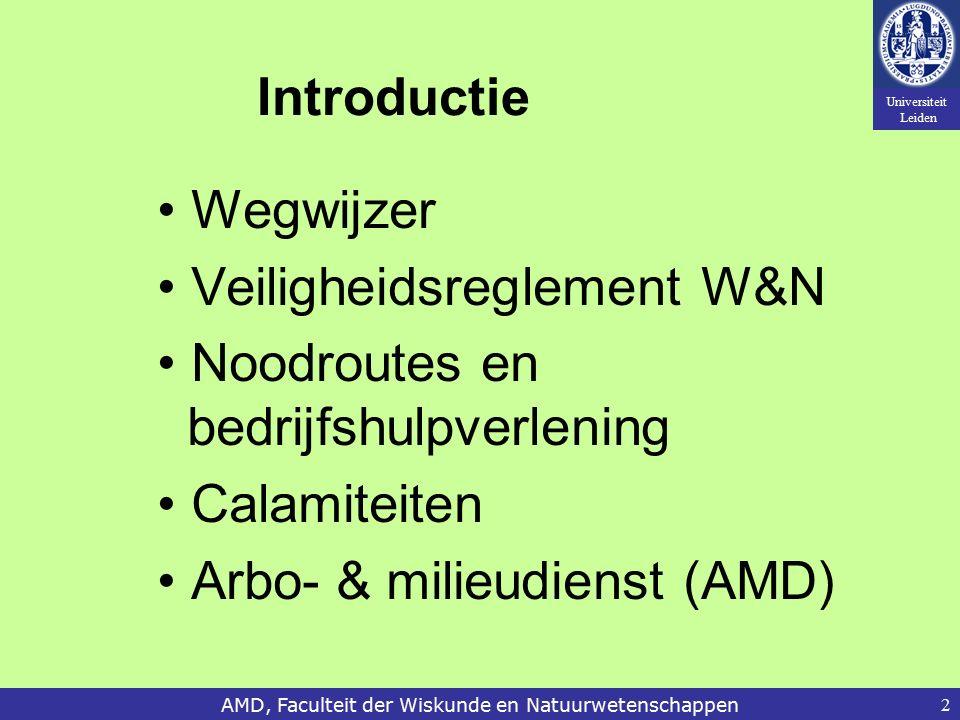 Universiteit Leiden AMD, Faculteit der Wiskunde en Natuurwetenschappen2 Introductie Wegwijzer Veiligheidsreglement W&N Noodroutes en bedrijfshulpverle