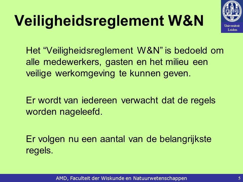 Universiteit Leiden AMD, Faculteit der Wiskunde en Natuurwetenschappen5 Veiligheidsreglement W&N Het Veiligheidsreglement W&N is bedoeld om alle medewerkers, gasten en het milieu een veilige werkomgeving te kunnen geven.