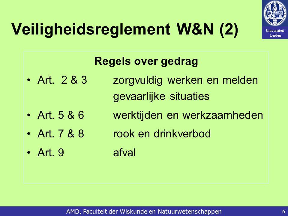 Universiteit Leiden AMD, Faculteit der Wiskunde en Natuurwetenschappen6 Veiligheidsreglement W&N (2) Regels over gedrag Art. 2 & 3 zorgvuldig werken e