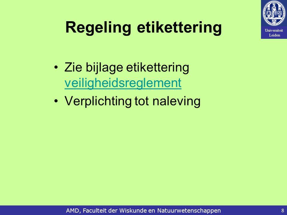 Universiteit Leiden AMD, Faculteit der Wiskunde en Natuurwetenschappen8 Regeling etikettering Zie bijlage etikettering veiligheidsreglement veiligheidsreglement Verplichting tot naleving