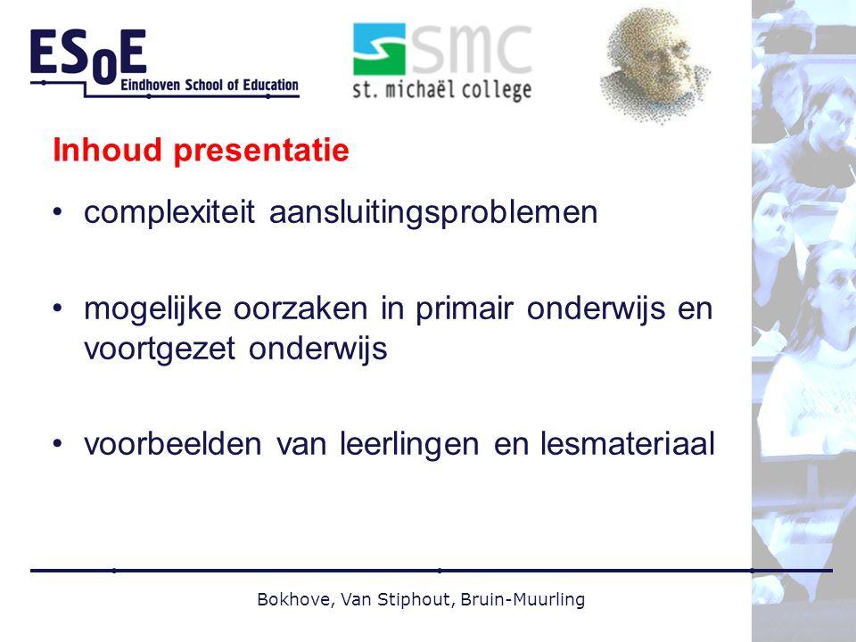 Inhoud presentatie complexiteit aansluitingsproblemen mogelijke oorzaken in primair onderwijs en voortgezet onderwijs voorbeelden van leerlingen en lesmateriaal Bokhove, Van Stiphout, Bruin-Muurling