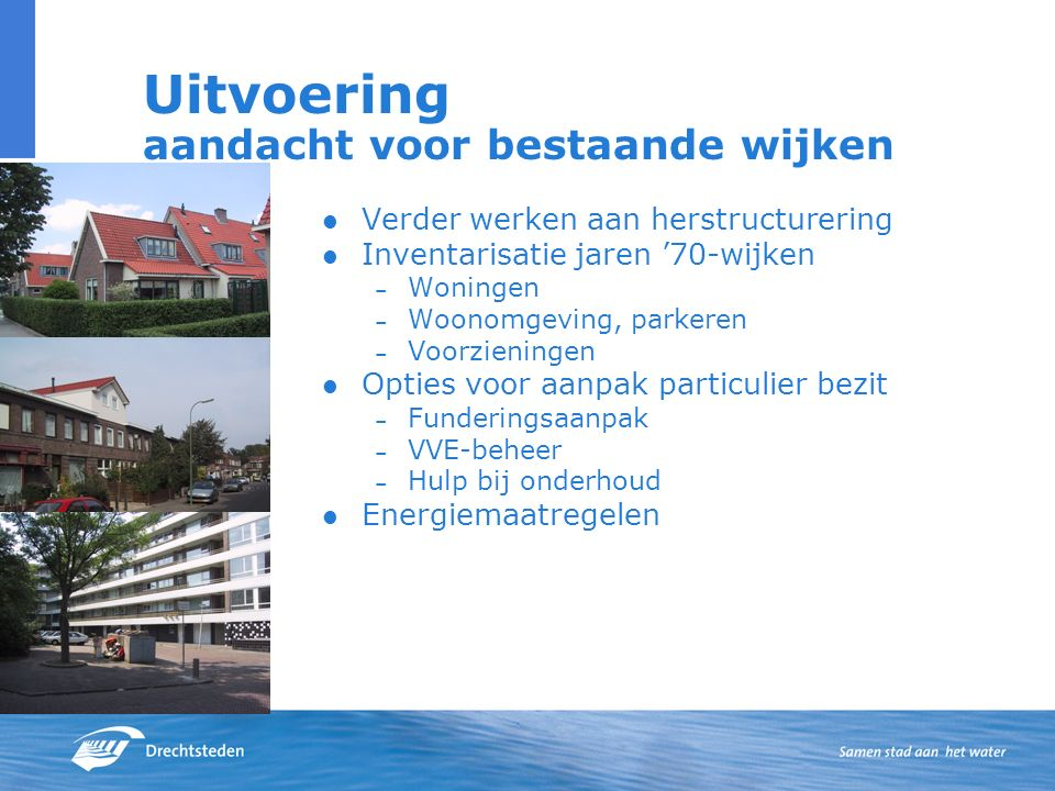 Uitvoering aandacht voor bestaande wijken Verder werken aan herstructurering Inventarisatie jaren '70-wijken – Woningen – Woonomgeving, parkeren – Voo
