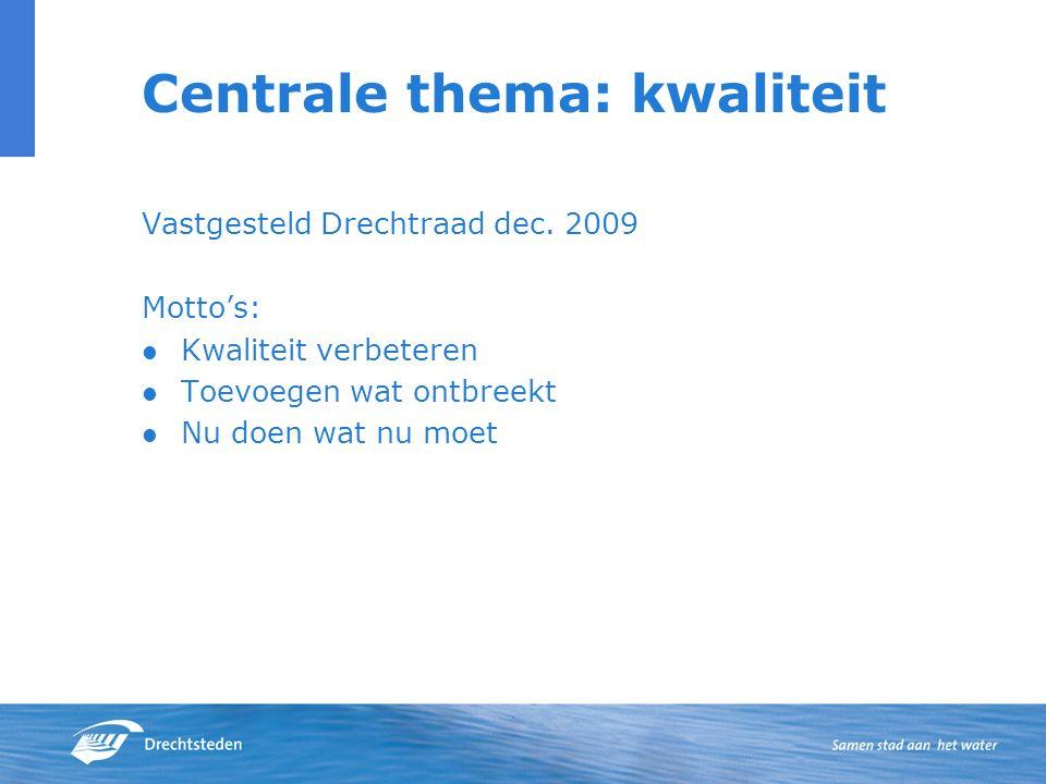 Centrale thema: kwaliteit Vastgesteld Drechtraad dec. 2009 Motto's: Kwaliteit verbeteren Toevoegen wat ontbreekt Nu doen wat nu moet