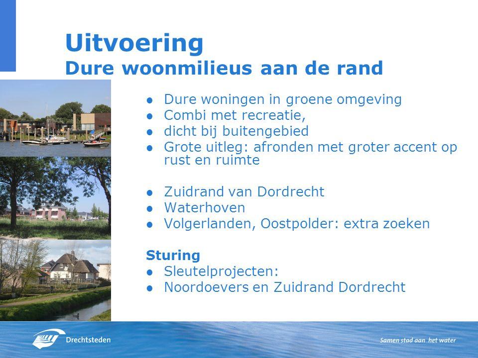 Uitvoering Dure woonmilieus aan de rand Dure woningen in groene omgeving Combi met recreatie, dicht bij buitengebied Grote uitleg: afronden met groter