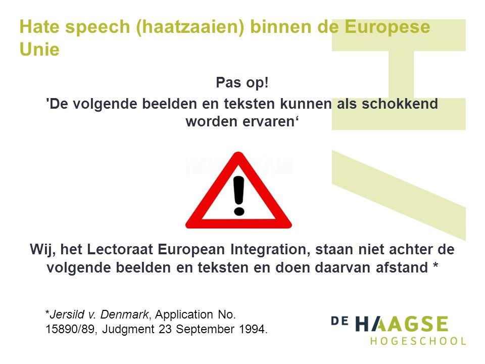 Hate speech (haatzaaien) binnen de Europese Unie Pas op! 'De volgende beelden en teksten kunnen als schokkend worden ervaren' Wij, het Lectoraat Europ
