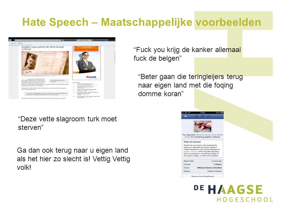 """Hate Speech – Maatschappelijke voorbeelden """"Fuck you krijg de kanker allemaal fuck de belgen"""" """"Beter gaan die teringleijers terug naar eigen land met"""