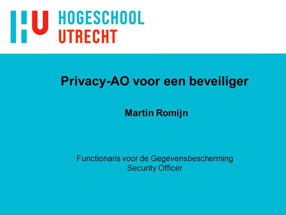 Privacy-AO voor een beveiliger Martin Romijn Functionaris voor de Gegevensbescherming Security Officer