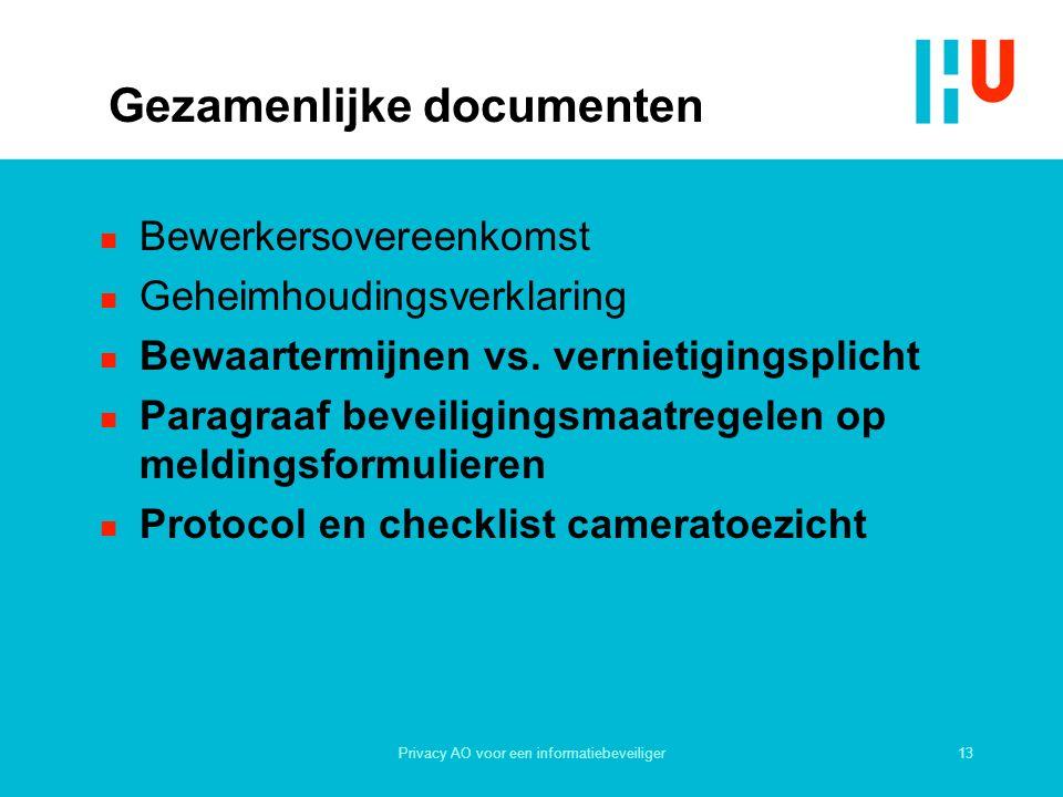 13Privacy AO voor een informatiebeveiliger Gezamenlijke documenten n Bewerkersovereenkomst n Geheimhoudingsverklaring n Bewaartermijnen vs.