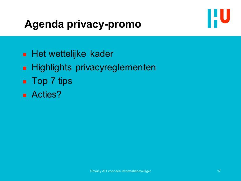 17Privacy AO voor een informatiebeveiliger Agenda privacy-promo n Het wettelijke kader n Highlights privacyreglementen n Top 7 tips n Acties?
