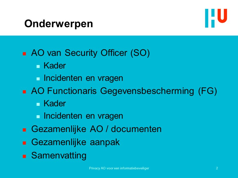 2Privacy AO voor een informatiebeveiliger Onderwerpen n AO van Security Officer (SO) n Kader n Incidenten en vragen n AO Functionaris Gegevensbescherm
