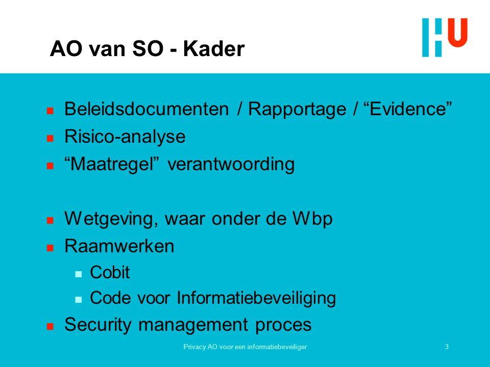 """3Privacy AO voor een informatiebeveiliger AO van SO - Kader n Beleidsdocumenten / Rapportage / """"Evidence"""" n Risico-analyse n """"Maatregel"""" verantwoordin"""