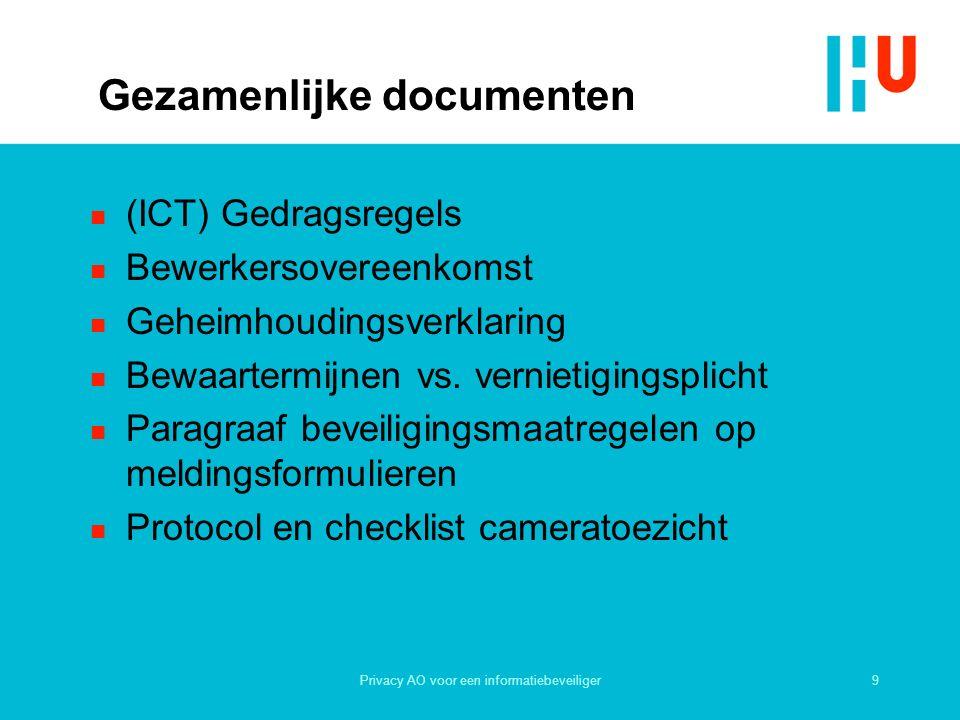 9Privacy AO voor een informatiebeveiliger Gezamenlijke documenten n (ICT) Gedragsregels n Bewerkersovereenkomst n Geheimhoudingsverklaring n Bewaartermijnen vs.