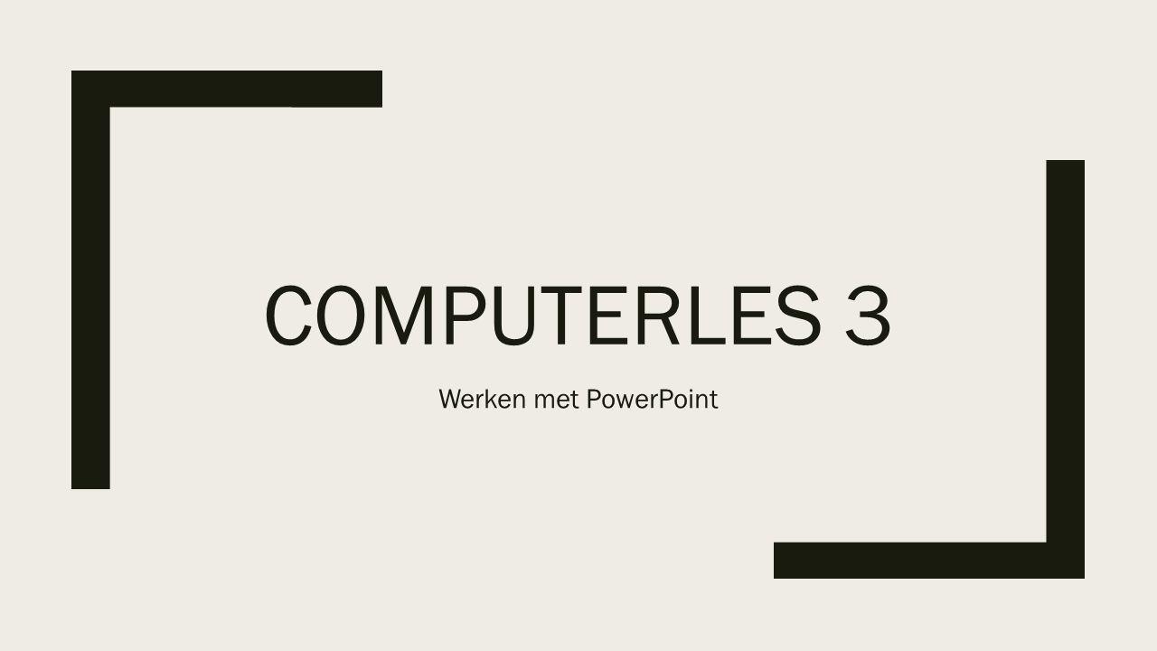 COMPUTERLES 3 Werken met PowerPoint