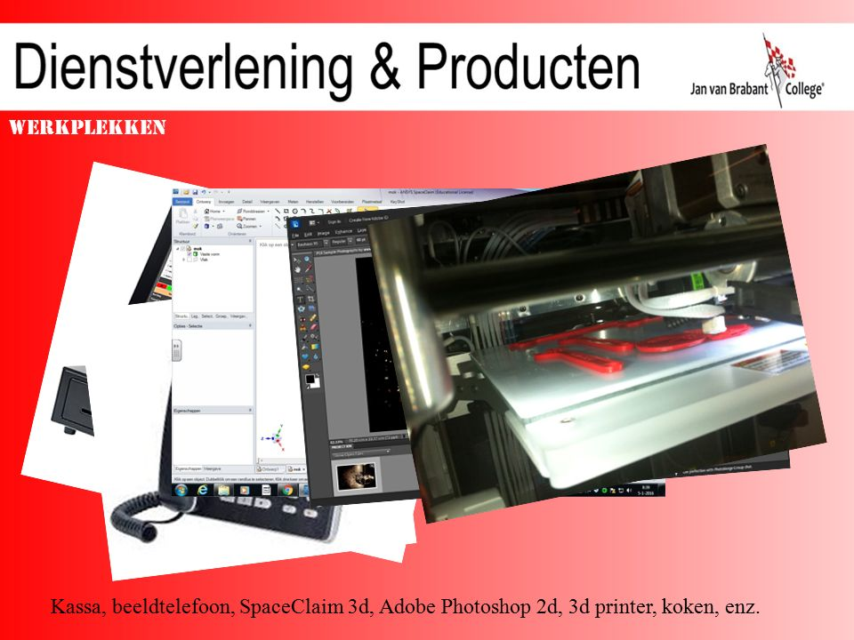 Werkplekken Kassa, beeldtelefoon, SpaceClaim 3d, Adobe Photoshop 2d, 3d printer, koken, enz.